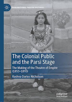 Téléchargez le livre :  The Colonial Public and the Parsi Stage