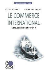 Télécharger cet ebook : Le commerce international - Libre, équitable et ouvert ?