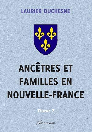 Téléchargez le livre :  Ancêtres et familles en Nouvelle-France, Tome 7