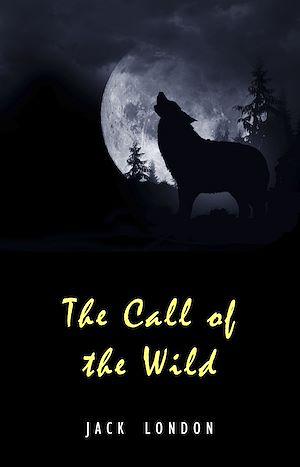 Téléchargez le livre :  The Call of the Wild: The Original Classic Novel