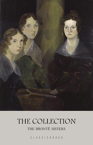 Téléchargez le livre :  The Brontë Sisters: The Collection