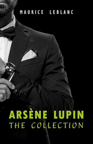 Téléchargez le livre :  Arsène Lupin: The Collection (Arsène Lupin Gentleman Burglar, Arsène Lupin vs Herlock Sholmes, The Hollow Needle, 813, The Crystal Stopper and many more)