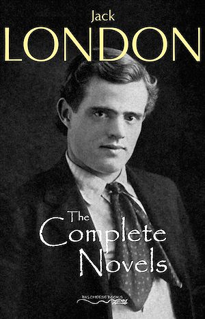 Téléchargez le livre :  The Complete Novels of Jack London