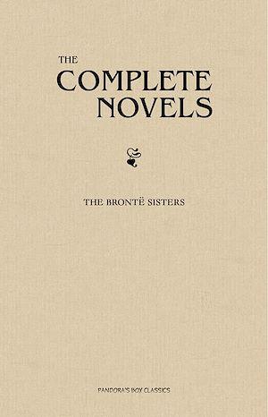 Téléchargez le livre :  The Brontë Sisters: The Complete Novels