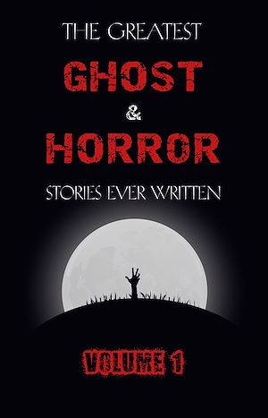 Téléchargez le livre :  The Greatest Ghost and Horror Stories Ever Written: volume 1 (The Dunwich Horror, The Tell-Tale Heart, Green Tea, The Monkey's Paw, The Willows, The Shadows on the Wall, and many more!)