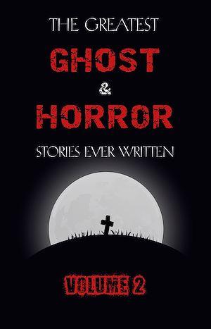 Téléchargez le livre :  The Greatest Ghost and Horror Stories Ever Written: volume 2 (30 short stories)