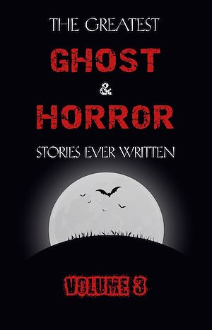 Téléchargez le livre :  The Greatest Ghost and Horror Stories Ever Written: volume 3 (30 short stories)
