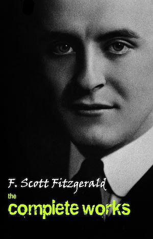 Téléchargez le livre :  F. Scott Fitzgerald: The Complete Works