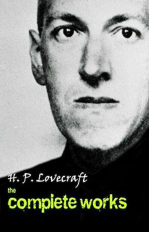 Téléchargez le livre :  H. P. Lovecraft: The Complete Works