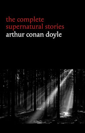 Téléchargez le livre :  Arthur Conan Doyle: The Complete Supernatural Stories (20+ tales of horror and mystery: Lot No. 249, The Captain of the Polestar, The Brown Hand, The Parasite, The Silver Hatchet...) (Halloween...