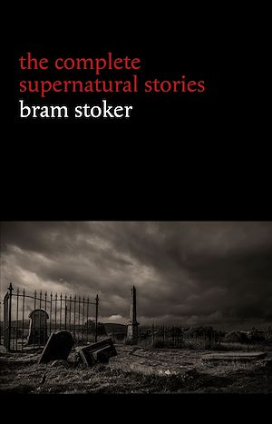 Téléchargez le livre :  Bram Stoker: The Complete Supernatural Stories (13 tales of horror and mystery: Dracula's Guest, The Squaw, The Judge's House, The Crystal Cup, A Dream of Red Hands...) (Halloween Stories)