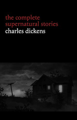 Téléchargez le livre :  Charles Dickens: The Complete Supernatural Stories (20+ tales of ghosts and mystery: The Signal-Man, A Christmas Carol, The Chimes, To Be Read at Dusk, The Hanged Man's Bride...) (Halloween Stories)