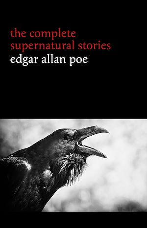 Téléchargez le livre :  Edgar Allan Poe: The Complete Supernatural Stories (60+ tales of horror and mystery: The Cask of Amontillado, The Fall of the House of Usher, The Black Cat, The Tell-Tale Heart, Berenice...)...