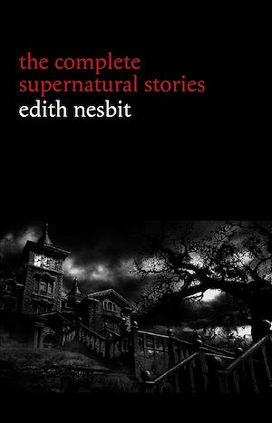 Téléchargez le livre :  Edith Nesbit: The Complete Supernatural Stories (20+ tales of terror and mystery: The Haunted House, Man-Size in Marble, The Power of Darkness, In the Dark, John Charrington's Wedding...)...