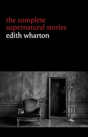 Téléchargez le livre :  Edith Wharton: The Complete Supernatural Stories (15 tales of ghosts and mystery: Bewitched, The Eyes, Afterward, Kerfol, The Pomegranate Seed...) (Halloween Stories)