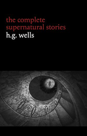 Téléchargez le livre :  H. G. Wells: The Complete Supernatural Stories (20+ tales of horror and mystery: Pollock and the Porroh Man, The Red Room, The Stolen Body, The Door in the Wall, A Dream of Armageddon...)...