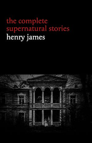 Téléchargez le livre :  Henry James: The Complete Supernatural Stories (20+ tales of ghosts and mystery: The Turn of the Screw, The Real Right Thing, The Ghostly Rental, The Beast in the Jungle...) (Halloween Stories)