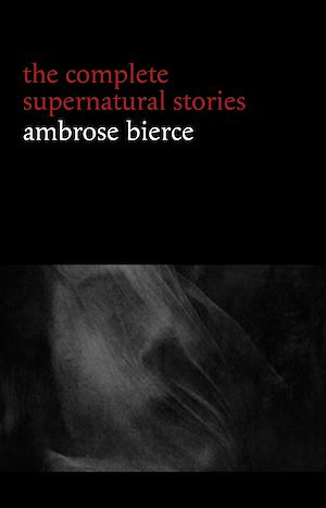 Téléchargez le livre :  Ambrose Bierce: The Complete Supernatural Stories (50+ tales of horror and mystery: The Willows, The Damned Thing, An Occurrence at Owl Creek Bridge, The Boarded Window...) (Halloween Stories)
