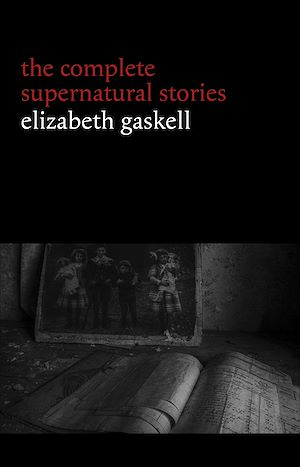 Téléchargez le livre :  Elizabeth Gaskell: The Complete Supernatural Stories (tales of ghosts and mystery: The Grey Woman, Lois the Witch, Disappearances, The Crooked Branch...) (Halloween Stories)