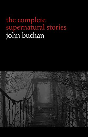 Téléchargez le livre :  John Buchan: The Complete Supernatural Stories (20+ tales of horror and mystery: Fullcircle, The Watcher by the Threshold, The Wind in the Portico, The Grove of Ashtaroth, Tendebant Manus...)...