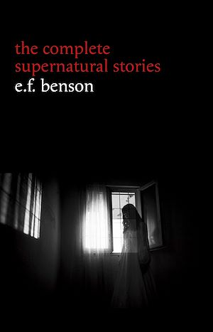 Téléchargez le livre :  E. F. Benson: The Complete Supernatural Stories (50+ tales of horror and mystery: The Bus-Conductor, The Room in the Tower, Negotium Perambulans, The Man Who Went Too Far, The Thing in the Hall,...