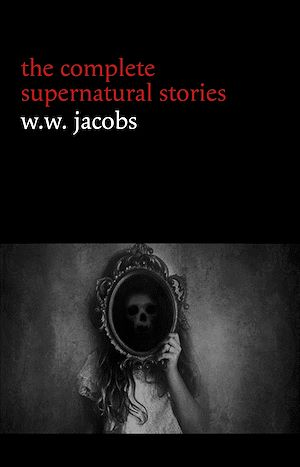 Téléchargez le livre :  W. W. Jacobs: The Complete Supernatural Stories (20+ tales of horror and mystery: The Monkey's Paw, The Well, Sam's Ghost, The Toll-House, Jerry Bundler, The Brown Man's Servant...) (Halloween...