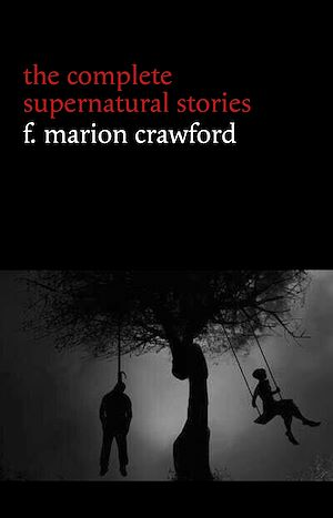 Téléchargez le livre :  F. Marion Crawford: The Complete Supernatural Stories (tales of horror and mystery: The Upper Berth, For the Blood Is the Life, The Screaming Skull, The Doll's Ghost, The Dead Smile...) (Halloween...
