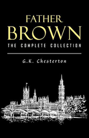 Téléchargez le livre :  Father Brown Complete Murder Mysteries: The Innocence of Father Brown, The Wisdom of Father Brown, The Donnington Affair…