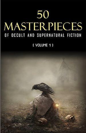 Téléchargez le livre :  50 Masterpieces of Occult & Supernatural Fiction Vol. 1