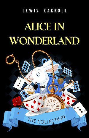 Téléchargez le livre :  Alice in Wonderland: The Complete Collection