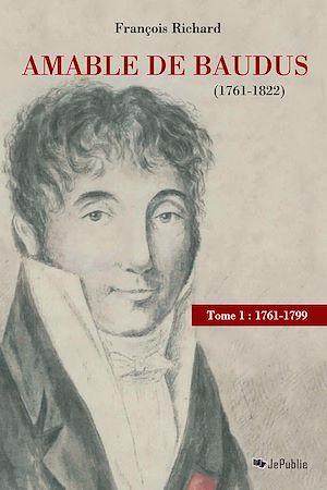 Téléchargez le livre :  Amable de Baudus (1761-1822) - tome 1 : 1761-1799