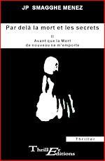Télécharger le livre :  Par delà la mort et les secrets - II - Avant que la mort de nouveau ne m'emporte