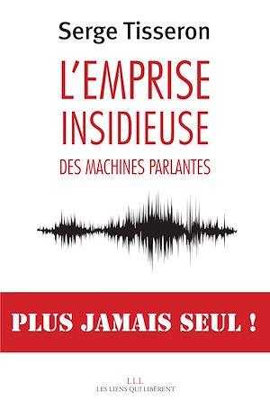 Téléchargez le livre :  L'emprise insidieuse des machines parlantes