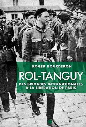 Téléchargez le livre :  Rol-Tanguy : Des Brigades internationales à la libération de Paris