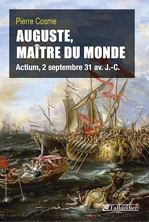 Téléchargez le livre :  Auguste, Maître du monde. Actium, 2 septembre 31 av. J.-C.