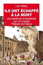 Télécharger le livre :  Ils ont échappé à la mort. Les tentatives d'assassinat qui ont changé l'histoire de France