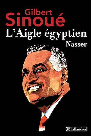 Téléchargez le livre :  L'aigle égyptien, Nasser