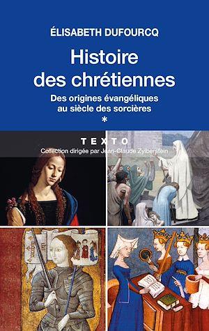 Téléchargez le livre :  Histoire des chrétiennes. T.1 - Des origines évangéliques au siècle des sorcières