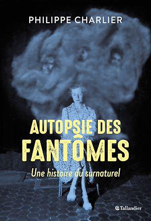 Téléchargez le livre :  Autopsie des fantômes