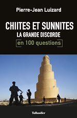 Télécharger cet ebook : Chiites et Sunnites, la grande discorde en 100 questions