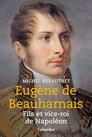 Téléchargez le livre :  Eugène de Beauharnais. Fils et vice-roi de Napoléon