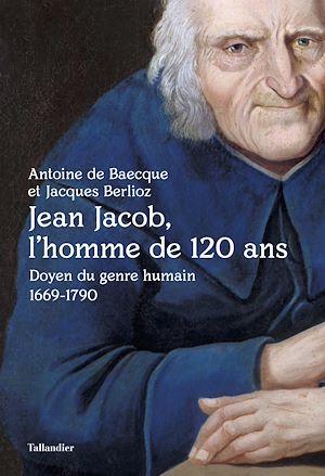 Téléchargez le livre :  Jean Jacob, l'homme de 120 ans