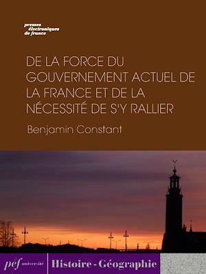 Téléchargez le livre :  De la force du gouvernement actuel de la France et de la nécessité de s'y rallier