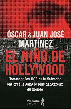 Téléchargez le livre :  El Niño de Hollywood : Comment les USA et le Salvador ont créé le gang le plus dangereux du monde