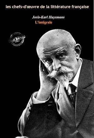 Téléchargez le livre :  Joris-Karl Huysmans : l'Intégrale, texte annoté et annexes enrichies [Nouv. éd. entièrement revue et corrigée].
