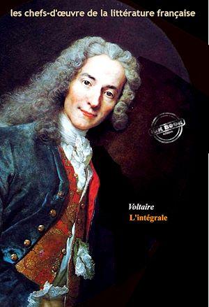 Téléchargez le livre :  Voltaire : l'Intégrale, texte annoté et annexes enrichies [Nouv. éd. entièrement revue et corrigée].