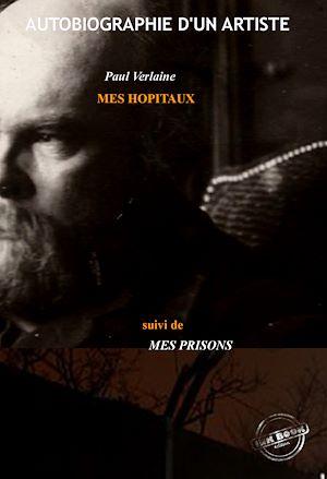 Téléchargez le livre :  Mes Hôpitaux, suivi de Mes Prisons : Autobiographie d'un artiste (édition revue et corrigée).