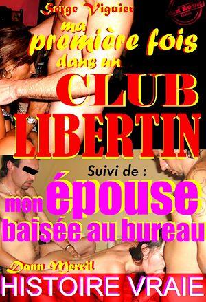 Téléchargez le livre :  Ma première fois dans un club libertin. Suivi de : Mon épouse baisée au bureau [Histoires Vraies, Versions complètes et non censurées]