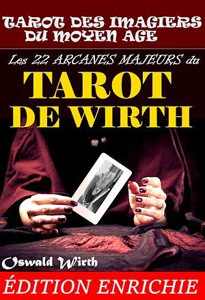 Téléchargez le livre :  Les 22 Arcanes Majeurs du Tarot de WIRTH : Tarot des Imagiers du Moyen Âge. [Nouv. éd. revue et mise à jour].