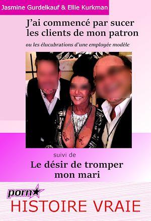 Téléchargez le livre :  J'ai commencé par sucer les clients de mon patron : ou les élucubrations d'une employée modèle… Suivi de : Le désir de tromper mon mari. [Histoires Vraies et non censurées].